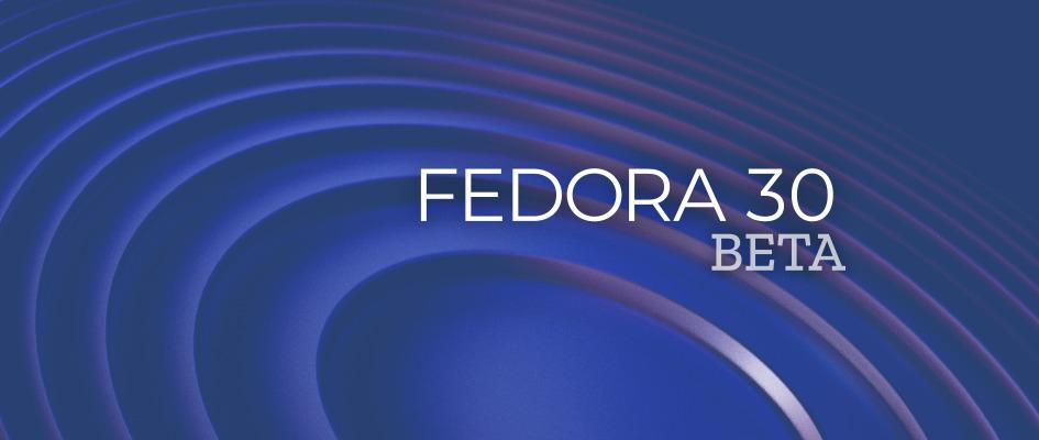 Linux 发行版 Fedora 30 Beta 发布!