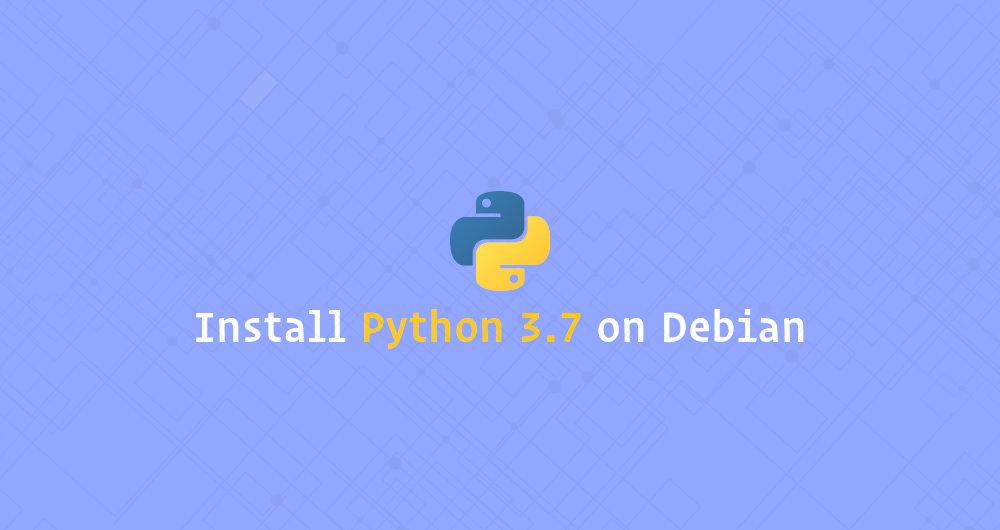 如何在 Debian 9 中安装 Python 3.7