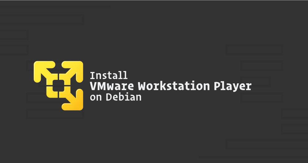 如何在Debian 9 上安装 VMware Workstation Player