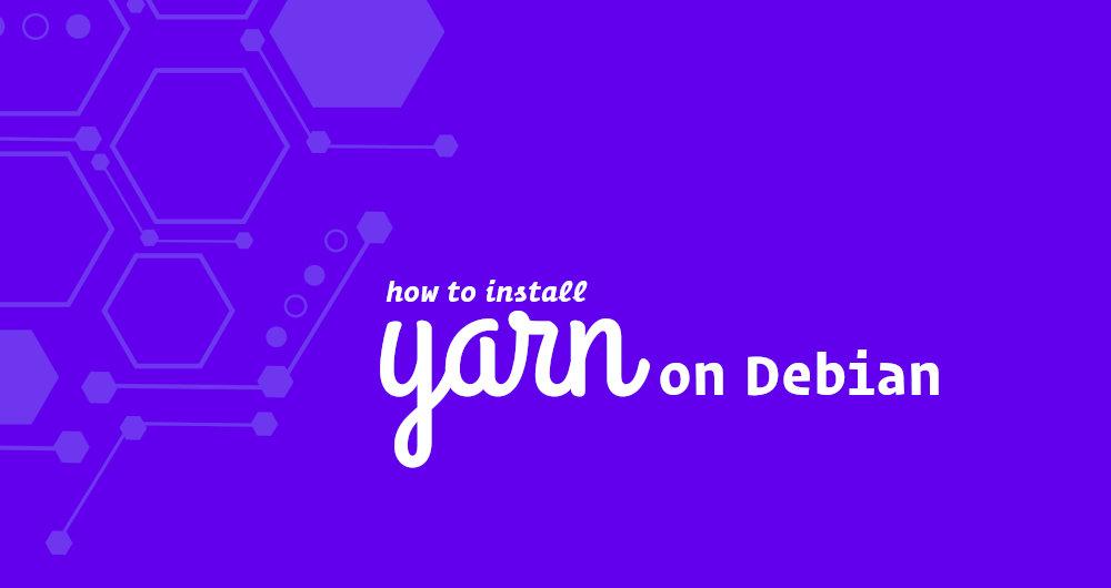 如何在 Debian 9 上安装 Yarn