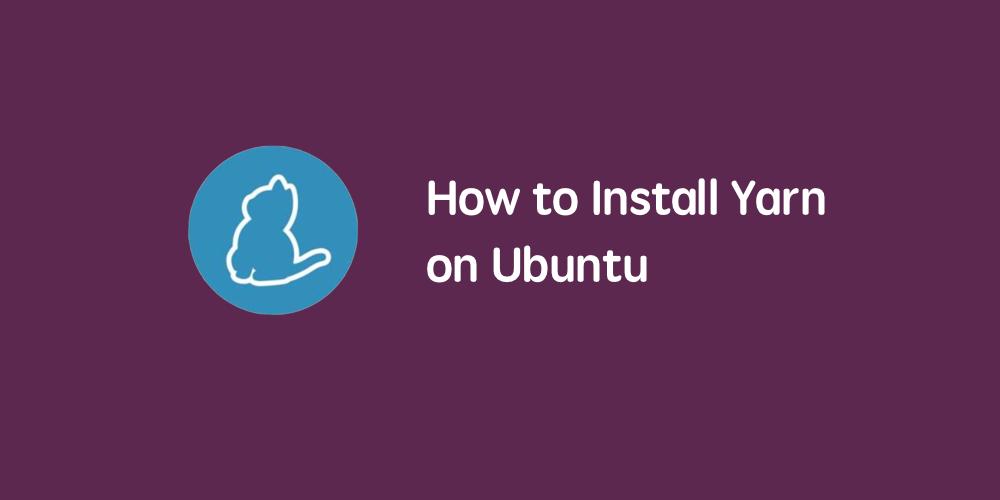 如何在 Ubuntu 16.04/18.04 上安装 Yarn